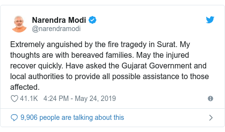Twitter post by @narendramodi: Extremely anguished by the fire tragedy in Surat. My thoughts are with bereaved families. May the injured recover quickly. Have asked the Gujarat Government and local authorities to provide all possible assistance to those affected.