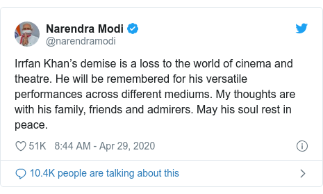 Twitter post by @narendramodi: Irrfan Khan's demise is a loss to the world of cinema and theatre. He will be remembered for his versatile performances across different mediums. My thoughts are with his family, friends and admirers. May his soul rest in peace.