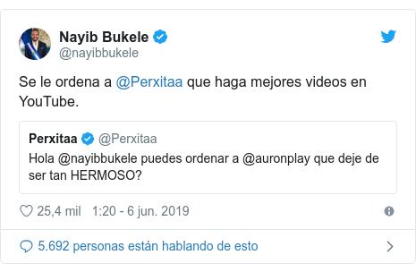 Publicación de Twitter por @nayibbukele: Se le ordena a @Perxitaa que haga mejores videos en YouTube.