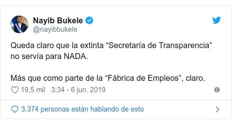 """Publicación de Twitter por @nayibbukele: Queda claro que la extinta """"Secretaría de Transparencia"""" no servía para NADA.Más que como parte de la """"Fábrica de Empleos"""", claro."""