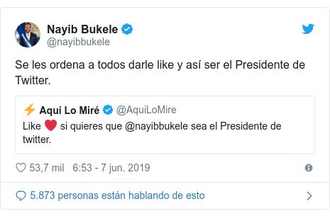 Publicación de Twitter por @nayibbukele: Se les ordena a todos darle like y así ser el Presidente de Twitter.