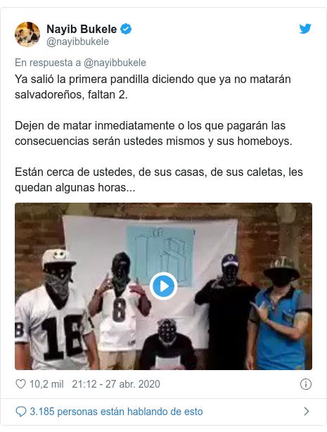 Publicación de Twitter por @nayibbukele: Ya salió la primera pandilla diciendo que ya no matarán salvadoreños, faltan 2.Dejen de matar inmediatamente o los que pagarán las consecuencias serán ustedes mismos y sus homeboys.Están cerca de ustedes, de sus casas, de sus caletas, les quedan algunas horas...