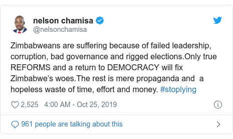 Twitter post by @nelsonchamisa: Zimbabweans are suffering because of failed leadership, corruption, bad governance and rigged elections.Only true REFORMS and a return to DEMOCRACY will fix Zimbabwe's woes.The rest is mere propaganda and a hopeless waste of time, effort and money. #stoplying
