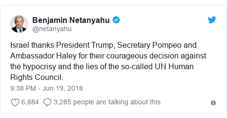 Twitter post by @netanyahu: Israel thanks President Trump, Secretary Pompeo and Ambassador Haley for their courageous decision against the hypocrisy and the lies of the so-called UN Human Rights Council.