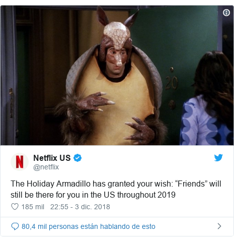 "Publicación de Twitter por @netflix: The Holiday Armadillo has granted your wish  ""Friends"" will still be there for you in the US throughout 2019"