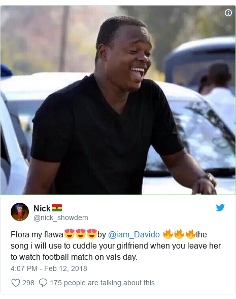 Twitter post by @nick_showdem: Flora my flawa😍😍😍by @iam_Davido 🔥🔥🔥the song i will use to cuddle your girlfriend when you leave her to watch football match on vals day.