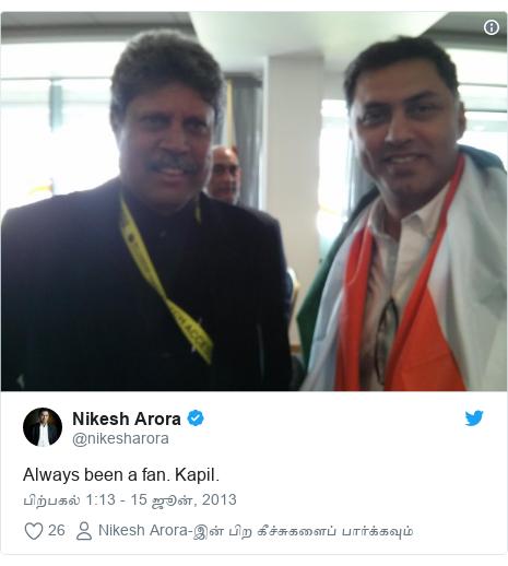 டுவிட்டர் இவரது பதிவு @nikesharora: Always been a fan. Kapil.