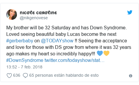 Publicación de Twitter por @nikgenovese: My brother will be 32 Saturday and has Down Syndrome. Loved seeing beautiful baby Lucas become the next  #gerberbaby on @TODAYshow !! Seeing the acceptance and love for those with DS grow from where it was 32 years ago makes my heart so incredibly happy!!! 💙💛 #DownSyndrome