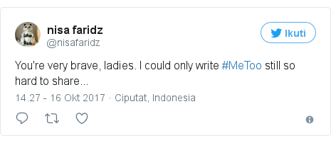 Twitter pesan oleh @nisafaridz: You're very brave, ladies. I could only write #MeToo still so hard to share...