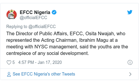 Twitter post by @officialEFCC: The Director of Public Affairs, EFCC, Osita Nwajah, who represented the Acting Chairman,Ibrahim Magu at a meeting with NYSC management,said the youths are the centrepiece of any social development.
