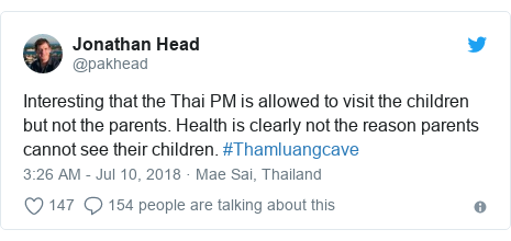 Twitter post by @pakhead: Interesting that the Thai PM is allowed to visit the children but not the parents. Health is clearly not the reason parents cannot see their children. #Thamluangcave