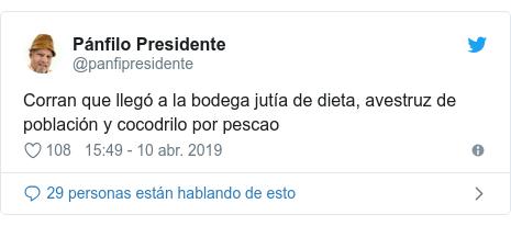 Publicación de Twitter por @panfipresidente: Corran que llegó a la bodega jutía de dieta, avestruz de población y cocodrilo por pescao