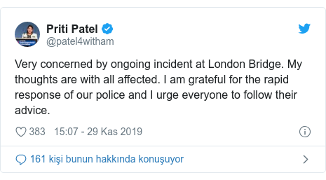 @patel4witham tarafından yapılan Twitter paylaşımı: Very concerned by ongoing incident at London Bridge. My thoughts are with all affected. I am grateful for the rapid response of our police and I urge everyone to follow their advice.