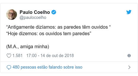 """Twitter post de @paulocoelho: """"Antigamente dizíamos as paredes têm ouvidos """"""""Hoje dizemos os ouvidos tem paredes""""(M.A., amiga minha)"""