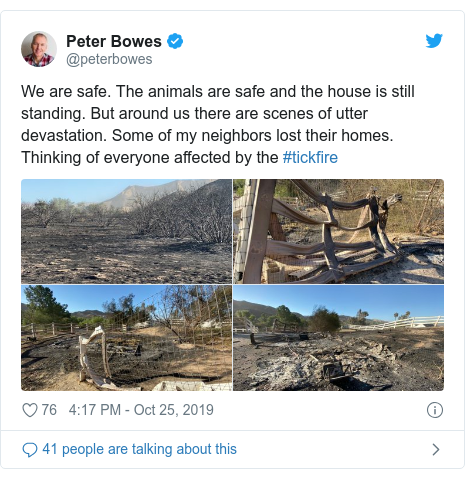 Twitter post by @peterbowes: We are safe. The animals are safe and the house is still standing. But around us there are scenes of utter devastation. Some of my neighbors lost their homes. Thinking of everyone affected by the #tickfire