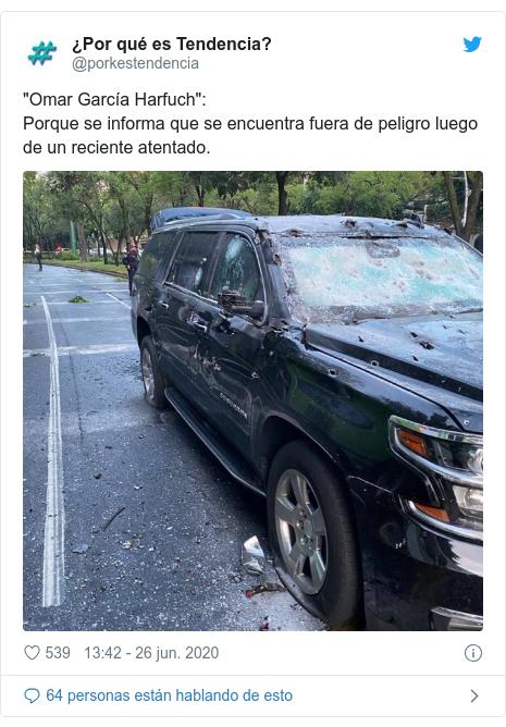 """Publicación de Twitter por @porkestendencia: """"Omar García Harfuch"""" Porque se informa que se encuentra fuera de peligro luego de un reciente atentado."""