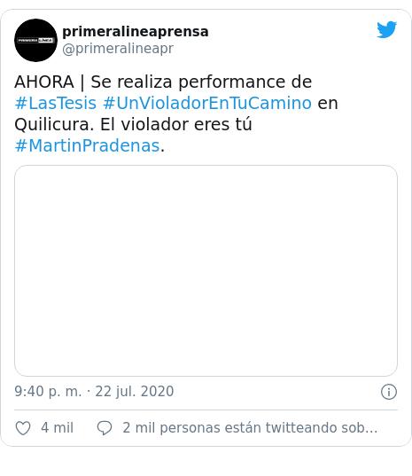 Publicación de Twitter por @primeralineapr: AHORA | Se realiza performance de #LasTesis #UnVioladorEnTuCamino en Quilicura. El violador eres tú #MartinPradenas.