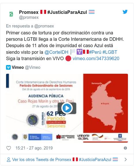 Publicación de Twitter por @promsex: Primer caso de tortura por discriminación contra una persona LGTBI llega a la Corte Interamericana de DDHH.Después de 11 años de impunidad el caso Azul está siendo visto por la @CorteIDH 🏳️⚧🇵🇪#Perú #LGBTSiga la transmisión en VIVO 🔴