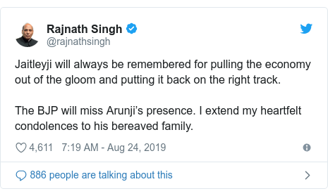 Twitter post by @rajnathsingh: Jaitleyji will always be remembered for pulling the economy out of the gloom and putting it back on the right track. The BJP will miss Arunji's presence. I extend my heartfelt condolences to his bereaved family.