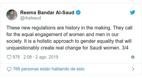 Publicación de Twitter por @rbalsaud: These new regulations are history in the making. They call for the equal engagement of women and men in our society. It is a holistic approach to gender equality that will unquestionably create real change for Saudi women. 3/4