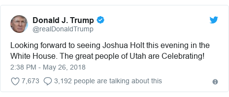 Twitter post by @realDonaldTrump: Looking forward to seeing Joshua Holt this evening in the White House. The great people of Utah are Celebrating!