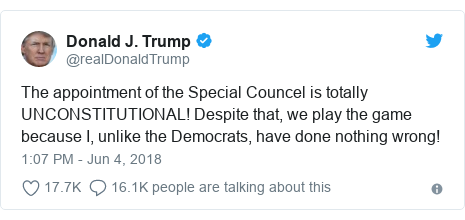 Twitter post by @realDonaldTrump: The appointment of the Special Councel is totally UNCONSTITUTIONAL! Despite that, we play the game because I, unlike the Democrats, have done nothing wrong!