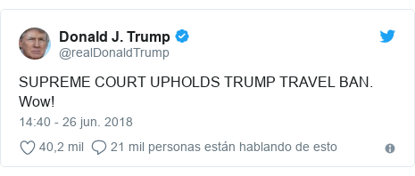Publicación de Twitter por @realDonaldTrump: SUPREME COURT UPHOLDS TRUMP TRAVEL BAN. Wow!