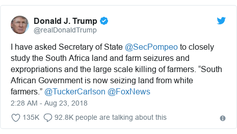 "Twitter post by @realDonaldTrump: I have asked Secretary of State @SecPompeo to closely study the South Africa land and farm seizures and expropriations and the large scale killing of farmers. ""South African Government is now seizing land from white farmers."" @TuckerCarlson @FoxNews"