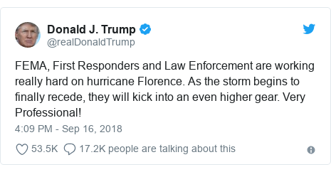 Twitter post by @realDonaldTrump: FEMA, First Responders and Law Enforcement are working really hard on hurricane Florence. As the storm begins to finally recede, they will kick into an even higher gear. Very Professional!