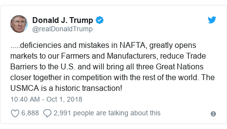 Twitter post by @realDonaldTrump: .....deficiencies and mistakes in NAFTA, greatly opens markets to our Farmers and Manufacturers, reduce Trade Barriers to the U.S. and will bring all three Great Nations closer together in competition with the rest of the world. The USMCA is a historic transaction!