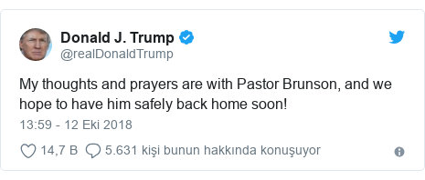 @realDonaldTrump tarafından yapılan Twitter paylaşımı: My thoughts and prayers are with Pastor Brunson, and we hope to have him safely back home soon!
