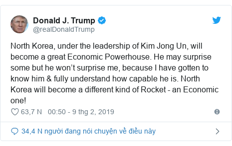 Twitter bởi @realDonaldTrump: North Korea, under the leadership of Kim Jong Un, will become a great Economic Powerhouse. He may surprise some but he won't surprise me, because I have gotten to know him & fully understand how capable he is. North Korea will become a different kind of Rocket - an Economic one!