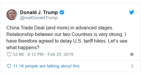 Twitter post by @realDonaldTrump: China Trade Deal (and more) in advanced stages. Relationship between our two Countries is very strong. I have therefore agreed to delay U.S. tariff hikes. Let's see what happens?
