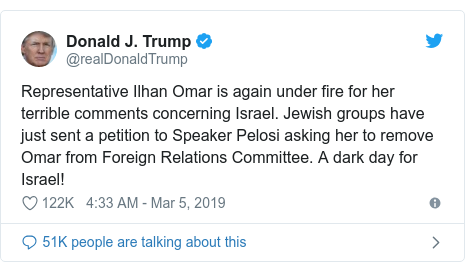 Twitter waxaa daabacay @realDonaldTrump: Representative Ilhan Omar is again under fire for her terrible comments concerning Israel. Jewish groups have just sent a petition to Speaker Pelosi asking her to remove Omar from Foreign Relations Committee. A dark day for Israel!