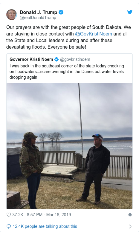 Twitter waxaa daabacay @realDonaldTrump: Our prayers are with the great people of South Dakota. We are staying in close contact with @GovKristiNoem and all the State and Local leaders during and after these devastating floods. Everyone be safe!