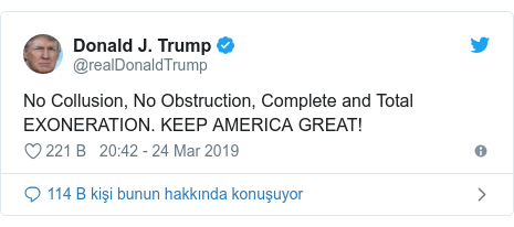 @realDonaldTrump tarafından yapılan Twitter paylaşımı: No Collusion, No Obstruction, Complete and Total EXONERATION. KEEP AMERICA GREAT!