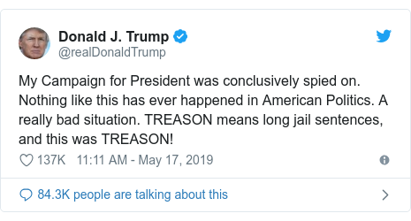 Twitter post by @realDonaldTrump: My Campaign for President was conclusively spied on. Nothing like this has ever happened in American Politics. A really bad situation. TREASON means long jail sentences, and this was TREASON!