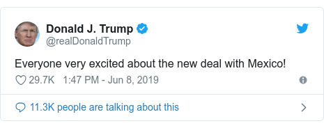 Twitter post by @realDonaldTrump: Everyone very excited about the new deal with Mexico!