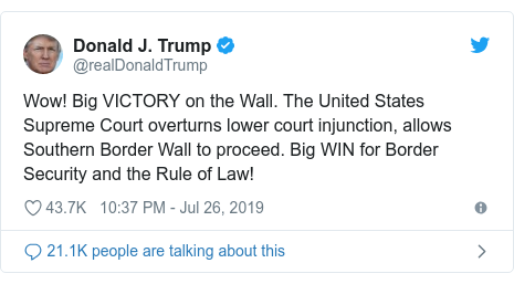 Twitter post by @realDonaldTrump: Wow! Big VICTORY on the Wall. The United States Supreme Court overturns lower court injunction, allows Southern Border Wall to proceed. Big WIN for Border Security and the Rule of Law!
