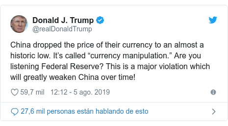 "Publicación de Twitter por @realDonaldTrump: China dropped the price of their currency to an almost a historic low. It's called ""currency manipulation."" Are you listening Federal Reserve? This is a major violation which will greatly weaken China over time!"