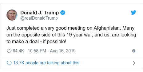 Article Twitter de @realDonaldTrump: Je viens de terminer une très bonne réunion sur l'Afghanistan.  Beaucoup de part et d'autre de cette guerre de 19 ans, et nous-mêmes, cherchons à conclure un accord - si possible!