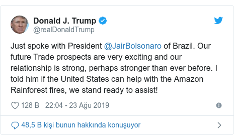 @realDonaldTrump tarafından yapılan Twitter paylaşımı: Just spoke with President @JairBolsonaro of Brazil. Our future Trade prospects are very exciting and our relationship is strong, perhaps stronger than ever before. I told him if the United States can help with the Amazon Rainforest fires, we stand ready to assist!