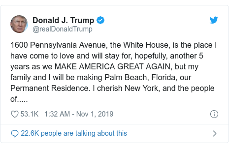 Twitter post by @realDonaldTrump: 1600 Pennsylvania Avenue, the White House, is the place I have come to love and will stay for, hopefully, another 5 years as we MAKE AMERICA GREAT AGAIN, but my family and I will be making Palm Beach, Florida, our Permanent Residence. I cherish New York, and the people of.....