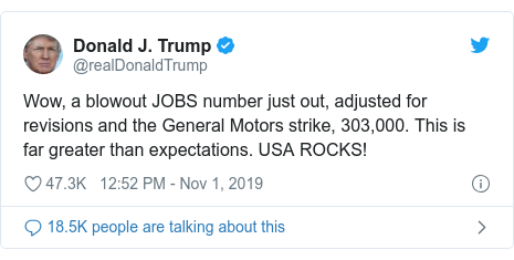 Twitter post by @realDonaldTrump: Wow, a blowout JOBS number just out, adjusted for revisions and the General Motors strike, 303,000. This is far greater than expectations. USA ROCKS!