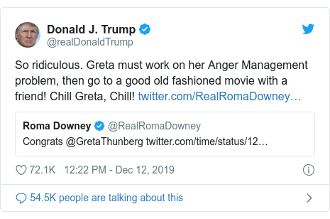 Twitter post by @realDonaldTrump: So ridiculous. Greta must work on her Anger Management problem, then go to a good old fashioned movie with a friend! Chill Greta, Chill!