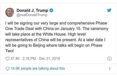 Twitter post by @realDonaldTrump: I will be signing our very large and comprehensive Phase One Trade Deal with China on January 15. The ceremony will take place at the White House. High level representatives of China will be present. At a later date I will be going to Beijing where talks will begin on Phase Two!
