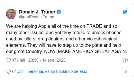 Publicación de Twitter por @realDonaldTrump: We are helping Apple all of the time on TRADE and so many other issues, and yet they refuse to unlock phones used by killers, drug dealers  and other violent criminal elements. They will have to step up to the plate and help our great Country, NOW! MAKE AMERICA GREAT AGAIN.
