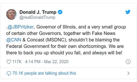 Publicación en Twitter de @realDonaldTrump:. @ JBPritzker, gobernador de Illinois y un grupo muy pequeño de ciertos otros gobernadores, junto con Fake News @CNN & Concast (MSDNC), no deberían culpar al Gobierno Federal por sus propias deficiencias. ¡Estamos allí para respaldarlo si falla, y siempre lo estaremos!