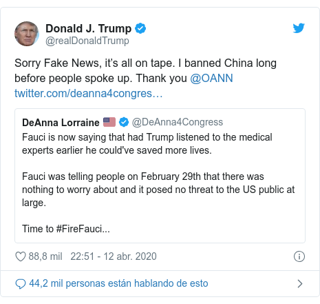 Publicación de Twitter por @realDonaldTrump: Sorry Fake News, it's all on tape. I banned China long before people spoke up. Thank you @OANN