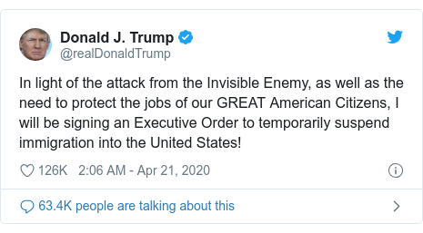 Twitter post by @realDonaldTrump: In light of the attack from the Invisible Enemy, as well as the need to protect the jobs of our GREAT American Citizens, I will be signing an Executive Order to temporarily suspend immigration into the United States!